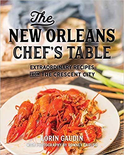 The New Orleans Chef's Table: Extraordinary Recipes From The Crescent City, 2nd edition