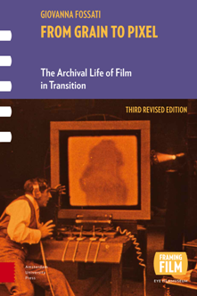 From Grain to Pixel : The Archival Life of Film in Transition, Third Revised Edition
