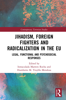 Jihadism, Foreign Fighters and Radicalization in the EU : Legal, Functional and Psychosocial Responses