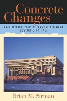 Concrete Changes : Architecture, Politics, and the Design of Boston City Hall