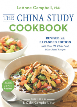 The China Study Cookbook : Revised and Expanded Edition with Over 175 Whole Food, Plant-Based Recipes