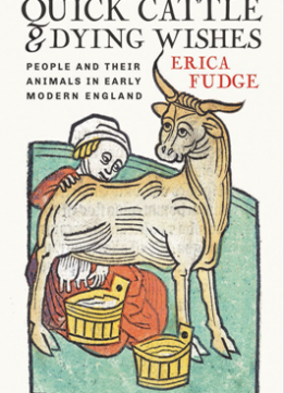 Quick Cattle and Dying Wishes : People and Their Animals in Early Modern England