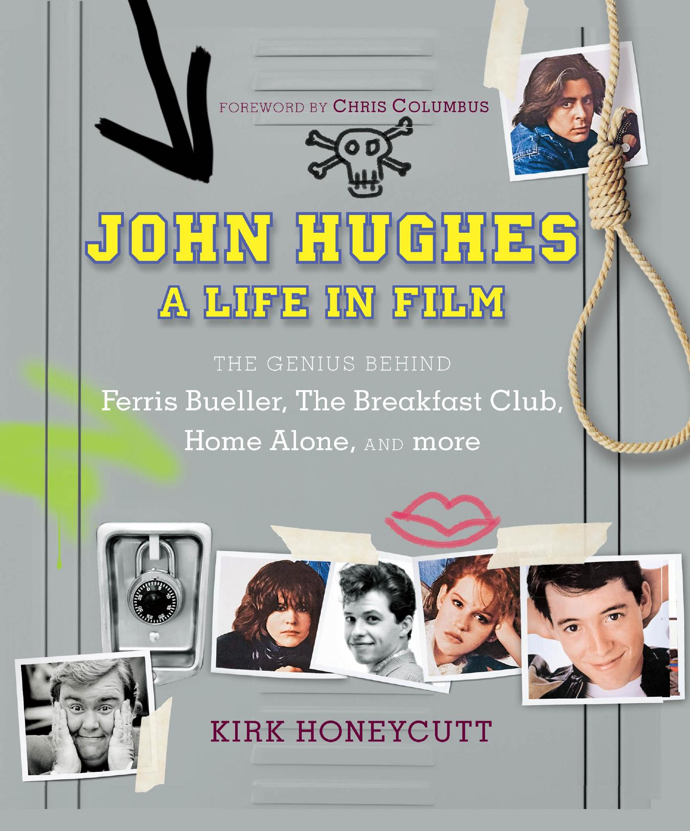 John Hughes: A Life In Film: The Genius Behind The Breakfast Club, Ferris Bueller's Day Off, and Home Alone