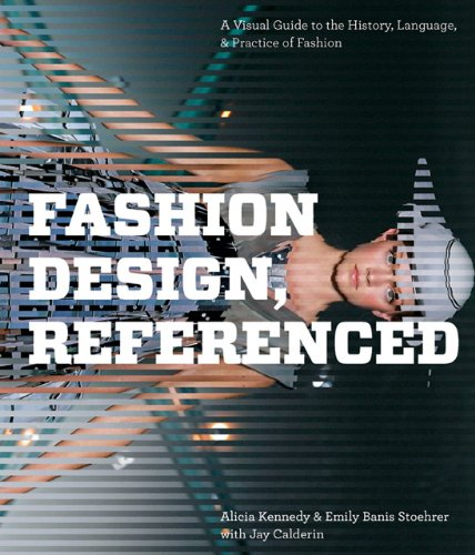 Fashion Design, Referenced: A Visual Guide to the History, Language, and Practice of Fashion