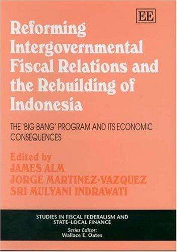 Reforming Intergovernmental Fiscal Relations And The Rebuilding of Indonesia: The ''Big Bang'' Program And Its Economic Consequ