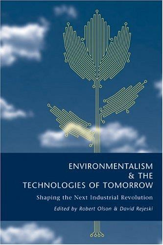 Environmentalism and the Technologies of Tomorrow: Shaping The Next Industrial Revolution
