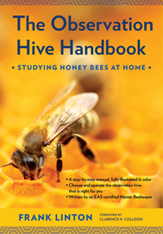 The Observation Hive Handbook : Studying Honey Bees at Home