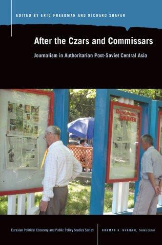 After the Czars and Commissars: Journalism in Authoritarian Post-Soviet Central Asia