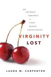 Virginity Lost: An Intimate Portrait of First Sexual Experiences
