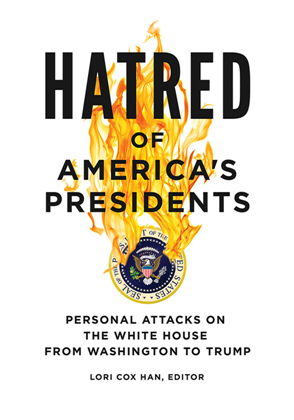 Hatred of America's Presidents : Personal Attacks on the White House from Washington to Trump