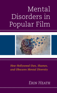 Mental Disorders in Popular Film : How Hollywood Uses, Shames, and Obscures Mental Diversity