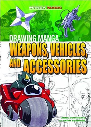 Drawing Manga Weapons, Vehicles, and Accessories (Manga Magic)