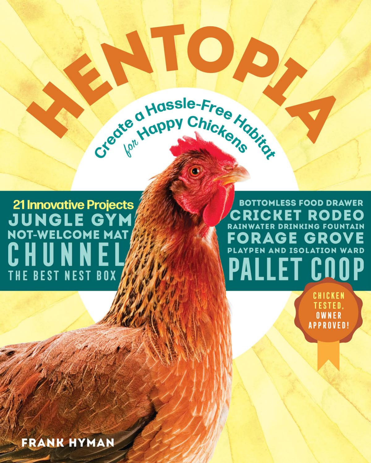 Hentopia: Create a Hassle-Free Habitat for Happy Chickens; 21 Innovative Projects