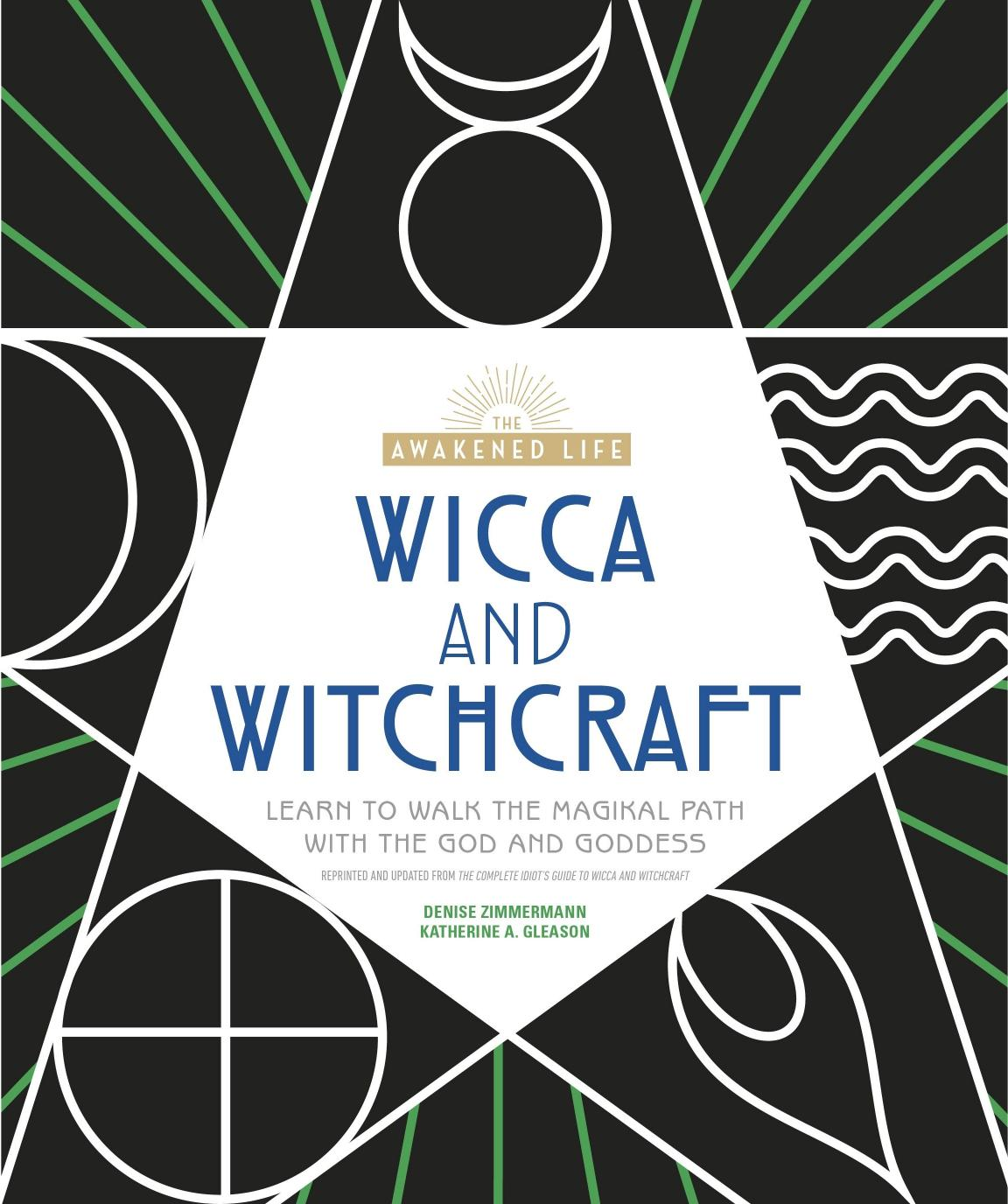 Wicca and Witchcraft: Learn to Walk the Magikal Path with the God and Goddess (The Awakened Life)