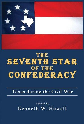The Seventh Star of the Confederacy: Texas during the Civil War (War and the Southwest)