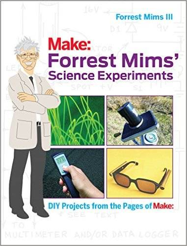 Forrest Mims' Science Experiments: DIY Projects from the Pages of Make