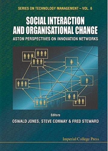 Social Interaction and Organizational Change: Aston Perspectives on Innovation Networks
