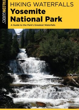 Hiking Waterfalls Yosemite National Park: A Guide to the Park's Greatest Waterfalls (Hiking Waterfalls)