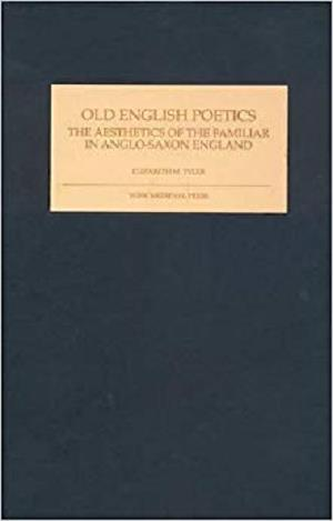 Old English Poetics: The Aesthetics of the Familiar in Anglo-Saxon England