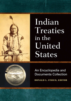 Indian Treaties in the United States : An Encyclopedia and Documents Collection