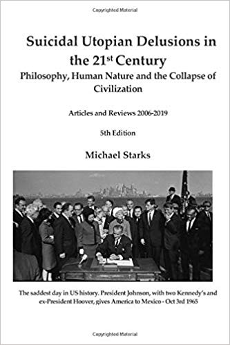 Suicidal Utopian Delusions in the 21st Century: Philosophy, Human Nature and the Collapse of Civilization Articles and R