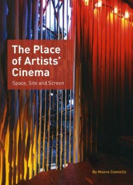 The Place of Artists' Cinema: Space, Site, and Screen