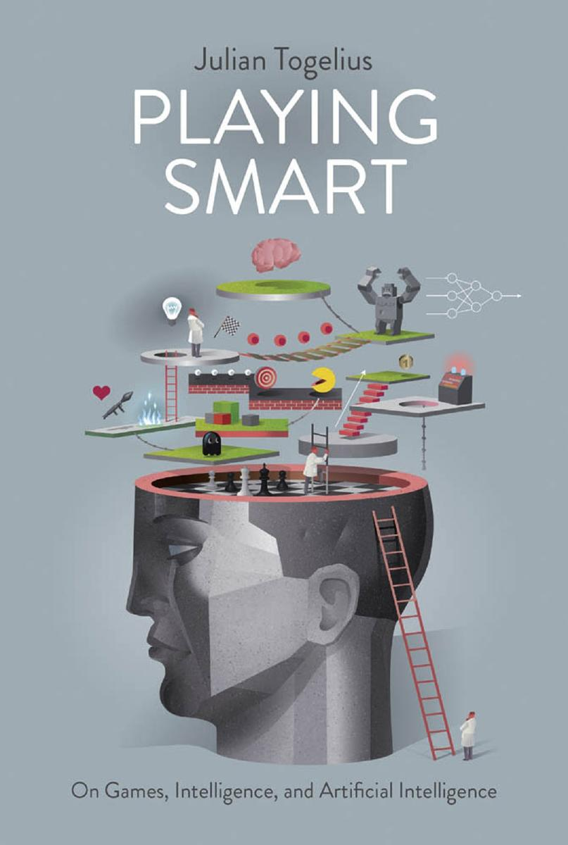 Playing Smart: On Games, Intelligence, and Artificial Intelligence (Playful Thinking)