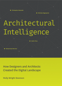 Architectural Intelligence : How Designers and Architects Created the Digital Landscape