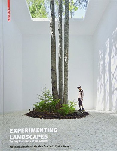 Experimenting Landscapes: Testing the Limits of the Garden