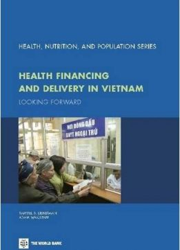 Health Financing and Delivery in Vietnam: Looking Forward (Health, Nutrition, and Population)