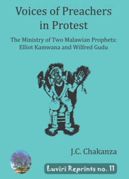 Voices of Preachers in Protest : The Ministry of Two Malawian Prophets: Elliot Kamwana and Wilfred Gudu