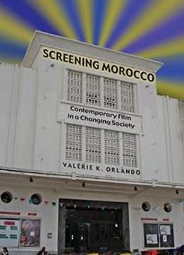Screening Morocco: Contemporary Film in a Changing Society