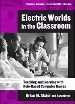 Electric Worlds in the Classroom: Teaching And Learning With Role-based Computer Games