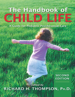The Handbook of Child Life : A Guide for Pediatric Psychosocial Care, Second Edition