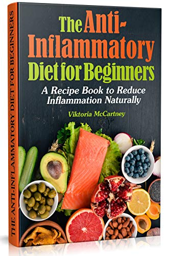 Anti-Inflammatory Diet for Beginners: Anti-Inflammatory Diet Cookbook with Healthy Anti-Inflammatory Recipes.