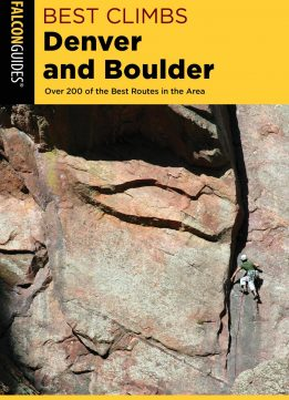 Best Climbs Denver and Boulder: Over 200 Of The Best Routes In The Area (Best Climbs), 2nd Edition