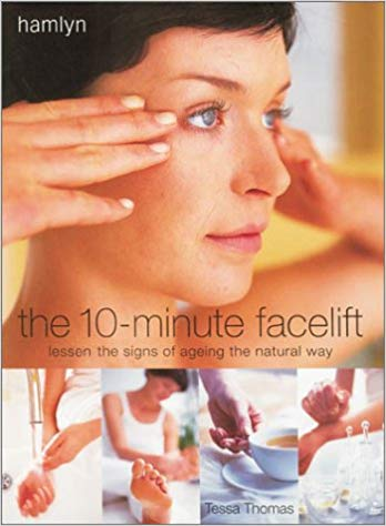 The 10-Minute Facelift: Lessen the Signs of Ageing The Natural Way