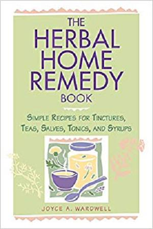 The Herbal Home Remedy Book: Simple Recipes for Tinctures, Teas, Salves, Tonics, and Syrups (Herbal Body)