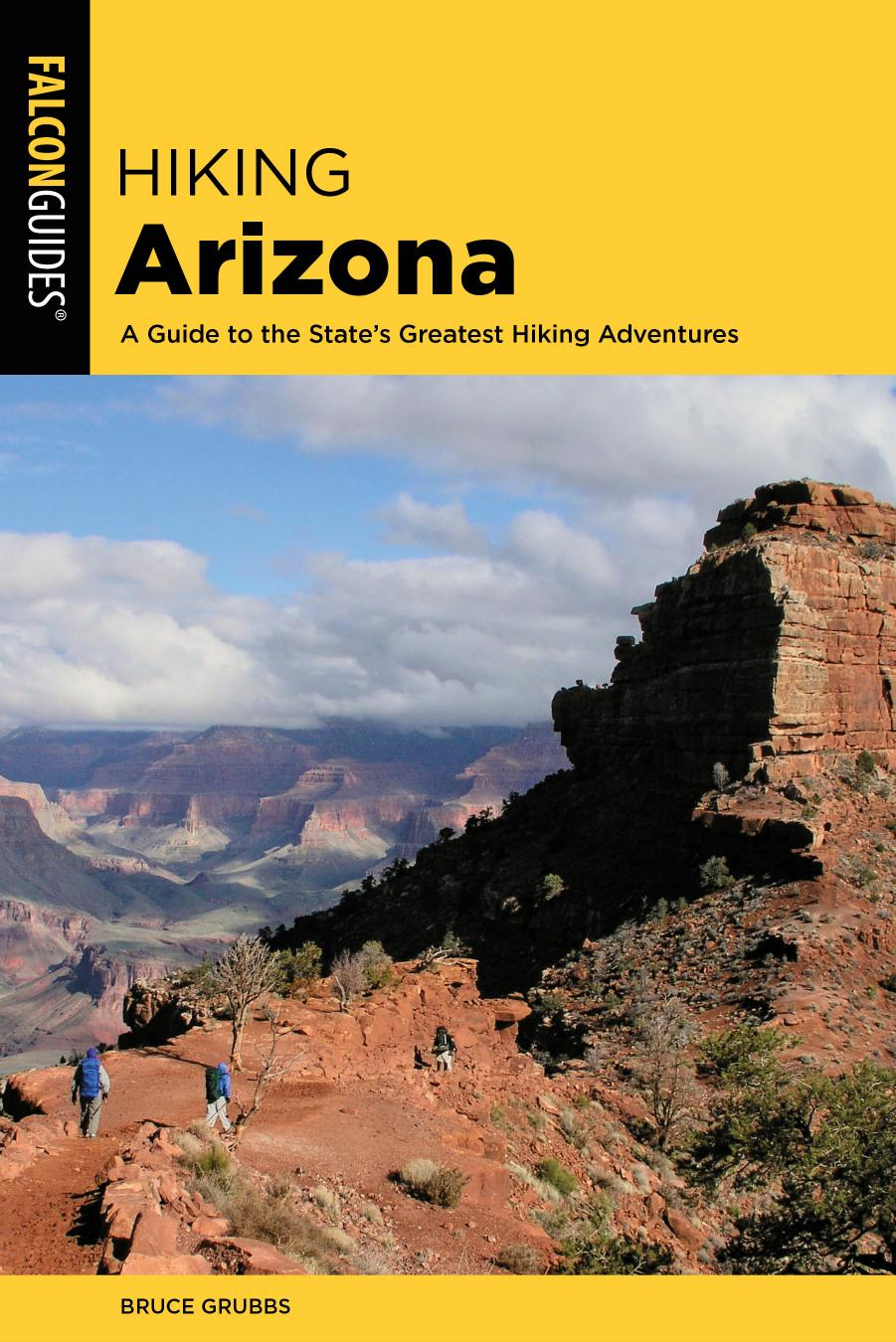Hiking Arizona: A Guide to the State's Greatest Hiking Adventures (State Hiking Guides), 5th Edition