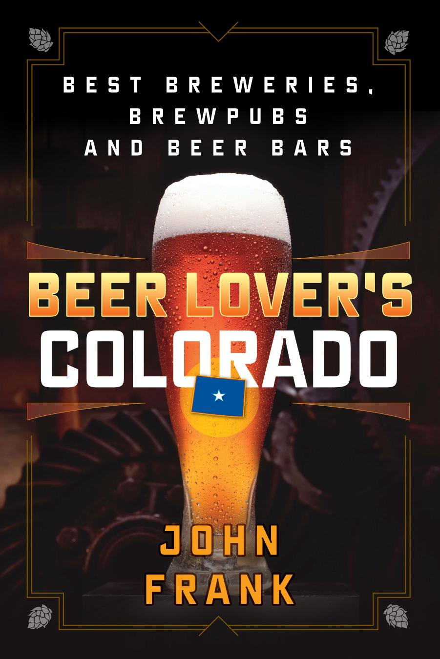 Beer Lover's Colorado: Best Breweries, Brewpubs and Beer Bars (Beer Lovers), 2nd Edition