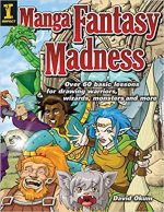 Manga Fantasy Madness: Over 50 Basic Lessons for Drawing Warriors, Wizards, Monsters and more
