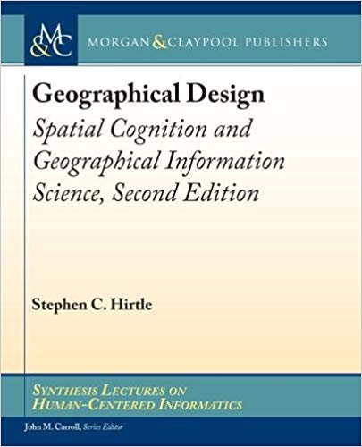 Geographical Design: Spatial Cognition and Geographical Information Science, Second Edition