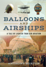 Balloons and Airships : A Tale of Lighter Than Air Aviation
