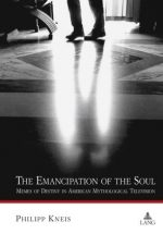 The Emancipation of the Soul: Memes of Destiny in American Mythological Television