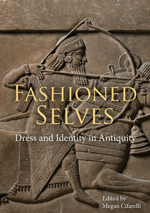 Fashioned Selves : Dress and Identity in Antiquity