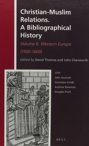 Christian-Muslim Relations. A Bibliographical History.: Volume 6. Western Europe (1500-1600)
