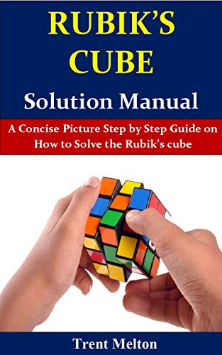 Rubik's Cube Solution Manual: A Concise Picture Step by Step Guide on How to Solve the Rubik's cube