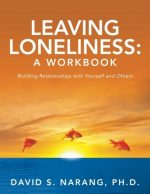 Leaving Loneliness: A Workbook: Building Relationships with Yourself and Others