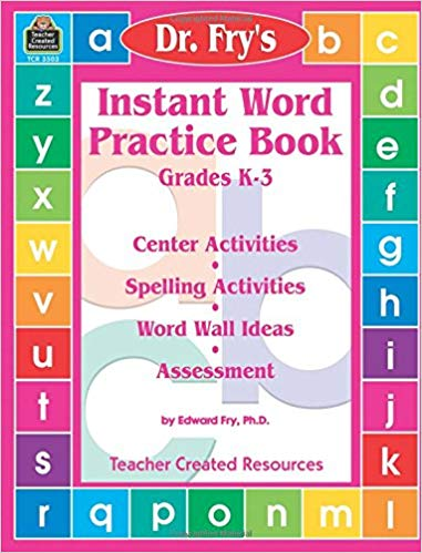 Instant Word Practice Book, Grades K-3: Center Activities, Spelling Activities, Word Wall Ideas, and Assessment