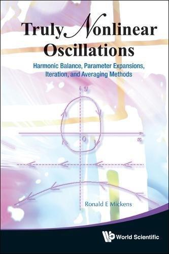 Truly Nonlinear Oscillations: Harmonic Balance, Parameter Expansions, Iteration, and Averaging Methods